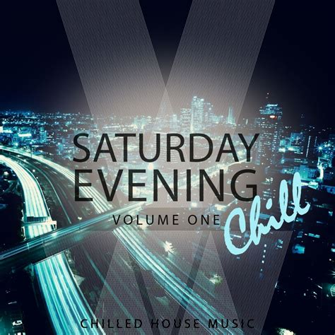 chill house music download various saturday evening chill vol 1 chilled house music at juno download