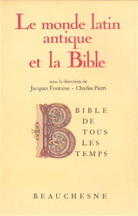 bible de tous les temps n 176 2 le monde latin antique et la bible