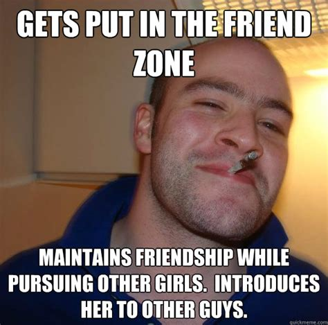 Meme Zone - gets put in the friend zone maintains friendship while