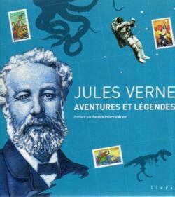 Resume De La Biographie De Jules Verne by Jules Verne Aventures Et L 233 Gendes Livres Timbr 233 S Babelio