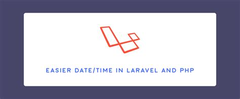 tutorial carbon laravel easier date time in laravel and php with carbon scotch