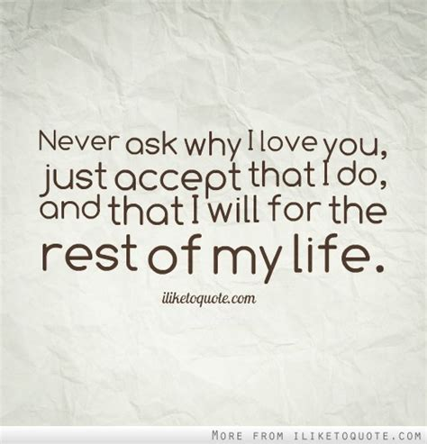 imagenes de i love you my life never ask why i love you just accept that i do and that