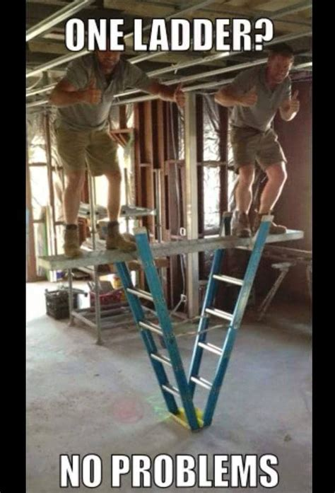 Ladder Meme - 138 best images about construction memes on pinterest
