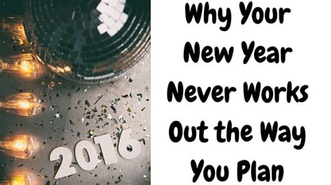 new year why the why your new year never works out the way you plan