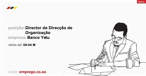 banco yetu recrutamento banco yetu director de direc 231 227 o de organiza 231 227 o luanda