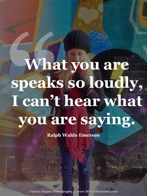 So Speaks The Who You Are Speaks So Loudly I Can T Hear What By Ralph