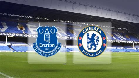 chelsea everton streaming everton vs chelsea prediction betting tips preview live