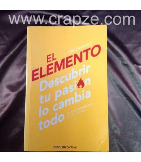 libro encuentra tu elemento finding el elemento descubrir tu pasi 243 n lo cambia todo obra de ken robinson libros