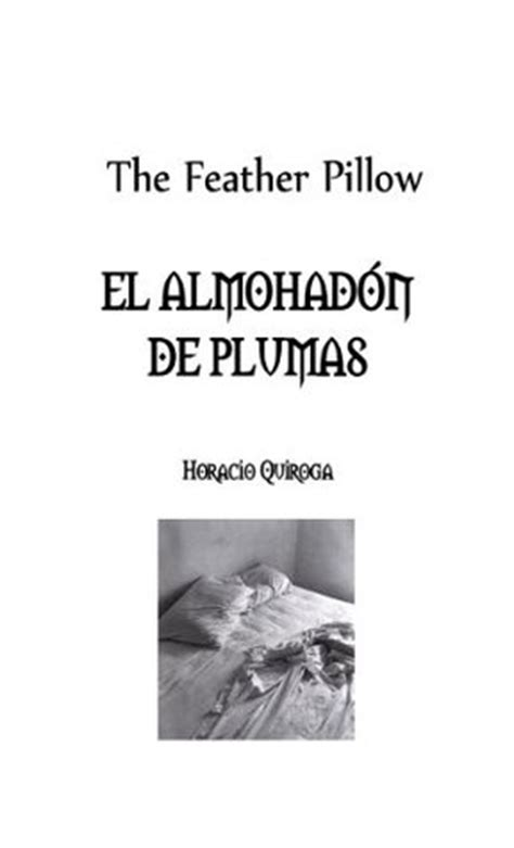 The Feather Pillow Story the feather pillow el almohad 243 n de plumas by horacio quiroga reviews discussion bookclubs