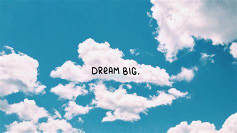 Dream Big Wallpaper   WallpaperSafari