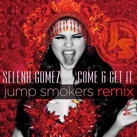 Come And Get It selena gomez come and get it jump smokers remix club