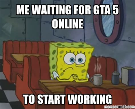 Generate Meme Online - me waiting for gta 5 online