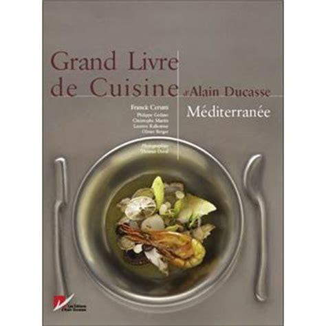 livre cuisine ducasse le grand livre de cuisine m 233 diterran 233 e reli 233 alain