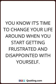time to change my life quotes change quotes life goes on whether you choose to move on