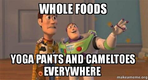 Whole Foods Meme - whole foods yoga pants and cameltoes everywhere buzz and