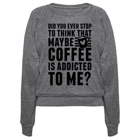 Hoodie Addicted To Books Coffe 2 human did you stop to think that maybe coffee is