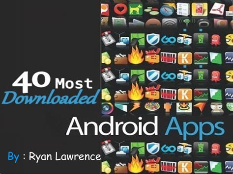 top 40 most downloaded installed android apps list - Most Downloaded Android