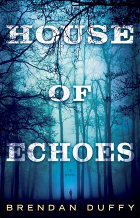 house of echoes a novel books house of echoes by brendan duffy reviews discussion