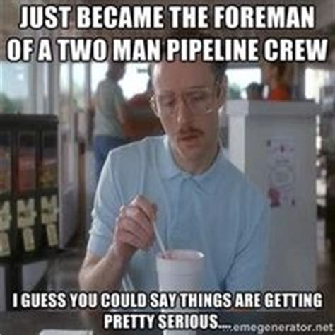 Pipefitter Memes - 1000 images about pipeline stuff and stuff to make sean