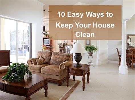 clean your house 10 easy ways to keep your house clean beautiful life