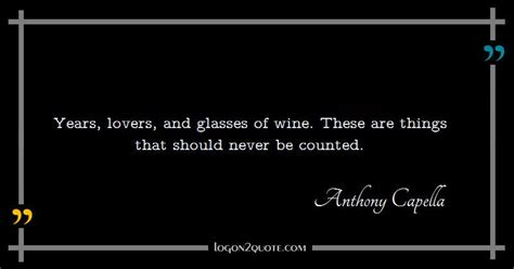 Quote by Anthony Capella | Years, lovers, and glasses of ...