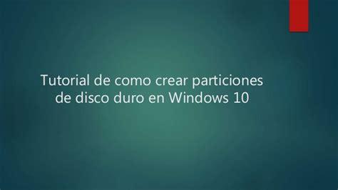tutorial windows 10 en español tutorial de como crear particiones de disco duro en windows 10
