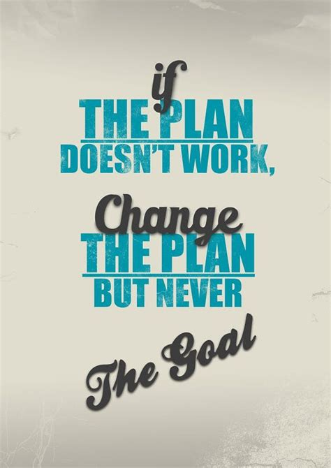 doesn t work if the plan doesn t work change the plan but never the goal