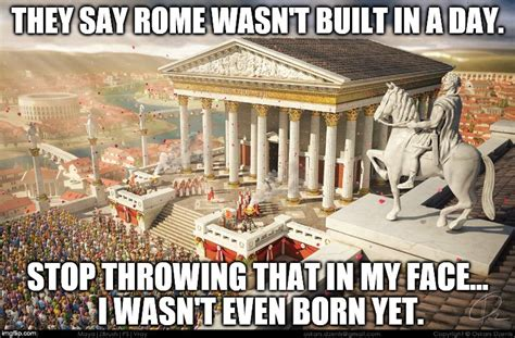 Rome Memes - image tagged in rome built in a day imgflip
