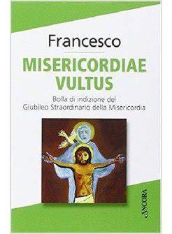 libro misericordiae vultus misericordiae vultus bolla di indizione del giubileo straordinario misericordia papa francesco