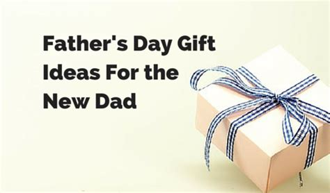 day gift ideas for new dads s day gift ideas for the new