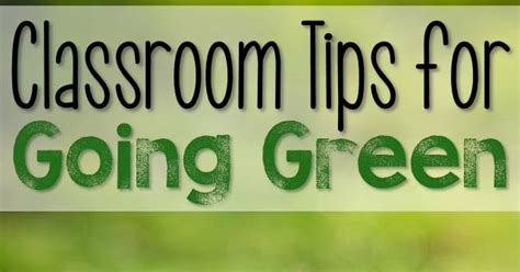7 Tips On Going Green And Staying Green by The Elementary Entourage Classroom Tips For Going Green