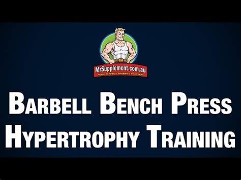bench press hypertrophy barbell bench press hypertrophy training youtube