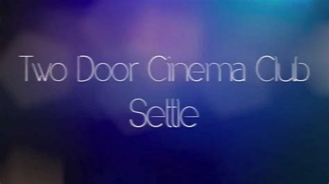 This Is The Two Door Cinema Club Lyrics by Two Door Cinema Club Settle Lyrics On Screen