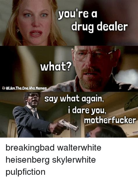 Say What Again Meme - you re a drug dealer what o memes say what again i dare