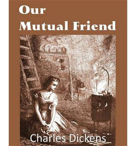 by charles dickens our mutual friend our mutual friend charles dickens 9781483703206
