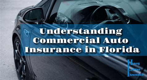 understanding commercial auto insurance  florida harry