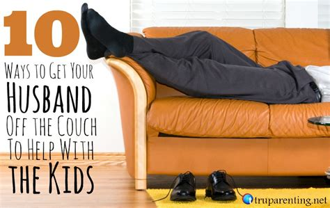 kids off the couch 10 ways to get your husband off the couch to help with the