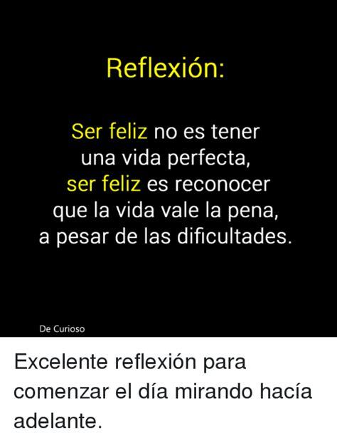 ser feliz no es 8427043546 reflexion ser feliz no es tener una vida perfecta ser feliz es reconocer que la vida vale la