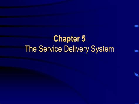 chapter ppt ppt chapter 5 the service delivery system powerpoint presentation id 305815