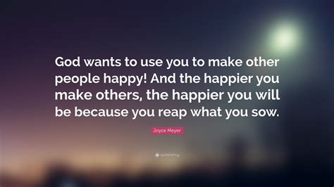 to make the people joyce meyer quote god wants to use you to make other people happy and the happier you make