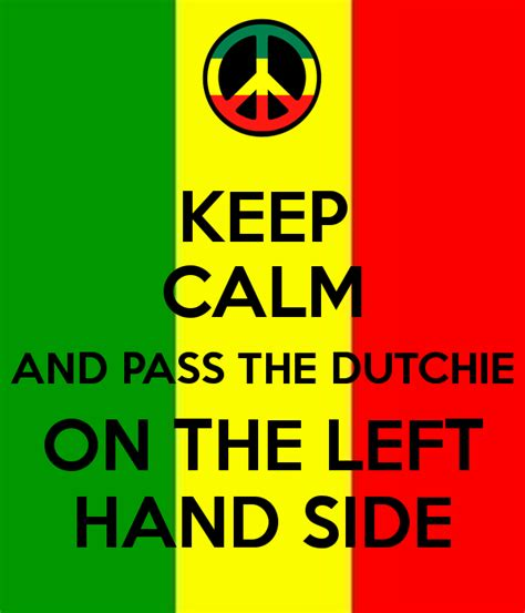Pass The Dutchy by Keep Calm And Pass The Dutchie On The Left Side