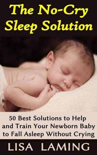 the no cry sleep solution b000ovlitc the no cry sleep solution 50 best solutions to help and train your newborn baby to fall asleep