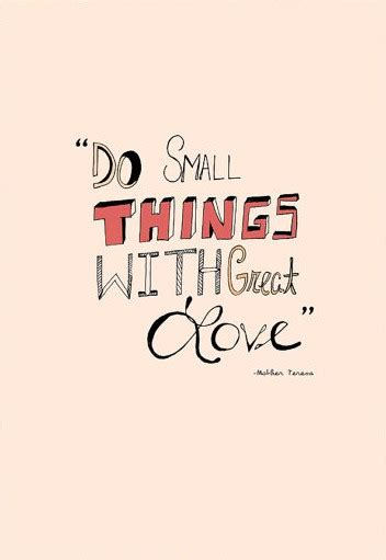 Small Things With Great Love Quote by Great Small Quotes Quotesgram
