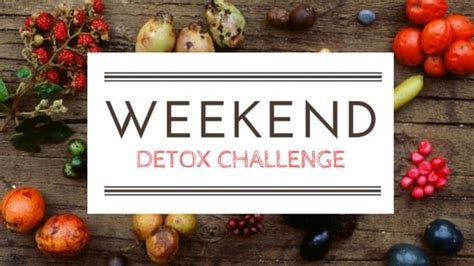 Weekend Detox by The Best Weekend Detox Challenge With Healthy Recipes