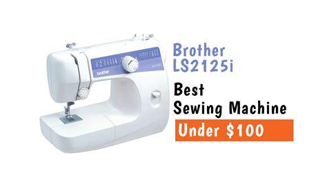 ls under 100 the best sewing machine under 100 dollars reviewed