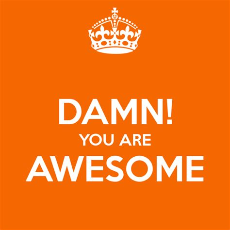 You Are damn you are awesome poster hottt keep calm o matic