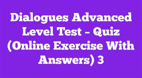 advanced test dialogues advanced level test quiz exercise with