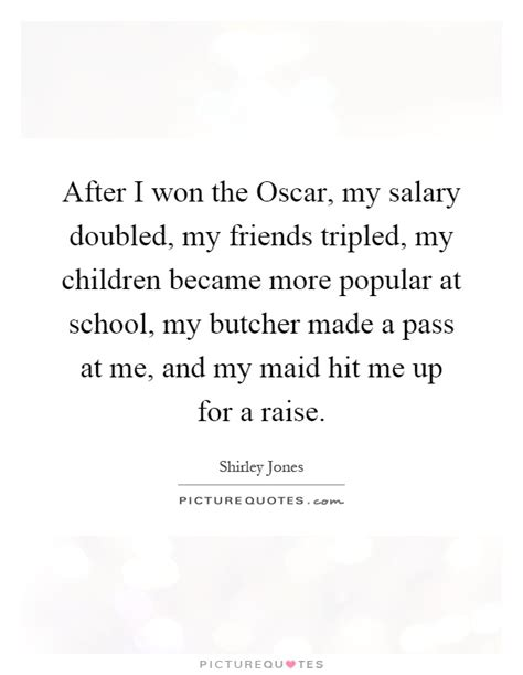 i tripled my salary in after i won the oscar my salary doubled my friends