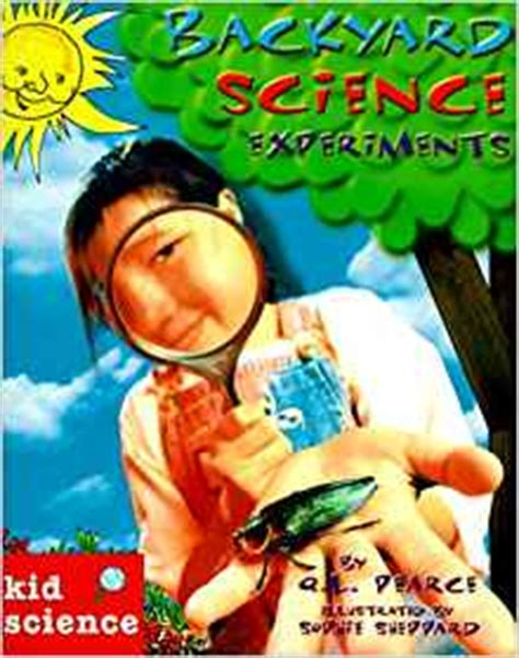 backyard science experiments backyard science experiments kid science q l pearce