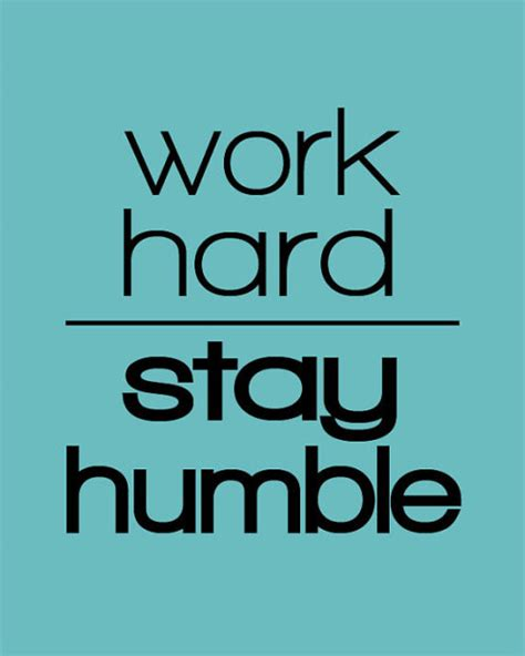 Work And Stay Humble work stay humble on